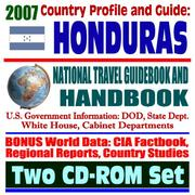 Cover of: 2007 Country Profile and Guide to Honduras - National Travel Guidebook and Handbook - Hurricane Mitch, Caribbean Basin Initiative, U.S. Military