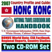 Cover of: 2007 Country Profile and Guide to Hong Kong - National Travel Guidebook and Handbook - Policy Act, Agriculture, Trade, Business