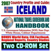 Cover of: 2007 Country Profile and Guide to Iceland - National Travel Guidebook and Handbook - Reykjavik Reagan-Gorbachev Summit, Earthquakes, Volcanoes, Keflavik, Surtsey