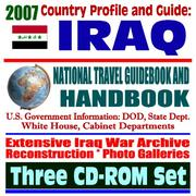 Cover of: 2007 Country Profile and Guide to Iraq - National Travel Guidebook and Handbook - Iraq War Coverage, Reconstruction, Contracts, Elections, USAID, Business Guide