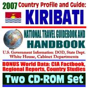 Cover of: 2007 Country Profile and Guide to Kiribati and Christmas Island (Kiritimati), Tarawa - National Travel Guidebook and Handbook - Battle of Tarawa, Agriculture