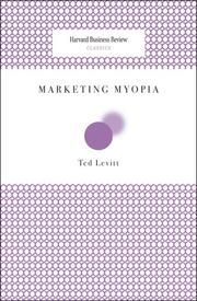 Cover of: Marketing Myopia (Harvard Business Review Classics) | Ted Levitt