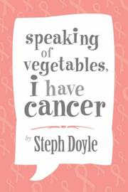 Cover of: speaking of vegetables, I have cancer | Steph Doyle
