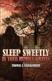 Cover of: Sleep Sweetly in Your Humble Graves | Thomas J. Faulkenbury