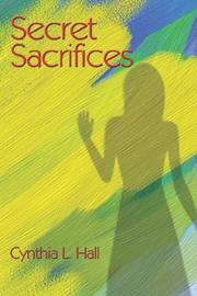 Cover of: Secret Sacrifices | Cynthia L. Hall
