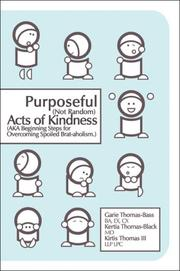 Cover of: Purposeful (Not Random) Acts of Kindness: (AKA Beginning Steps for Overcoming Spoiled Brat-aholism) | Garie Thomas-Bass