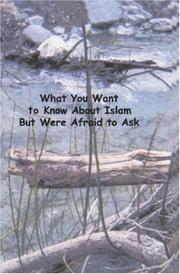 Cover of: What You Want to Know About Islam But Were Afraid to Ask