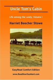 Cover of: Uncle Tom's Cabin Life among the Lowly, Volume I