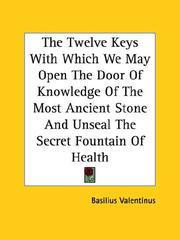 Cover of: The Twelve Keys With Which We May Open the Door of Knowledge of the Most Ancient Stone and Unseal the Secret Fountain of Health | Basilius Valentinus.
