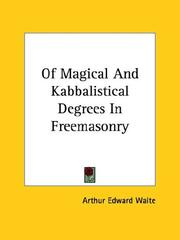 Cover of: Of Magical and Kabbalistical Degrees in Freemasonry | Arthur Edward Waite