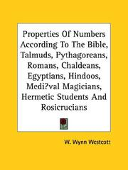 Cover of: Properties Of Numbers According To The Bible, Talmuds, Pythagoreans, Romans, Chaldeans, Egyptians, Hindoos, Mediaeval Magicians, Hermetic Students And Rosicrucians