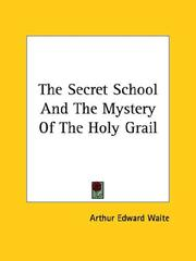 Cover of: The Secret School And The Mystery Of The Holy Grail | Arthur Edward Waite