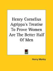 Cover of: Henry Cornelius Agrippa's Treatise to Prove Women Are the Better Half of Men