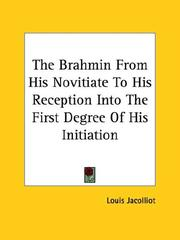 Cover of: The Brahmin from His Novitiate to His Reception into the First Degree of His Initiation by Louis Jacolliot
