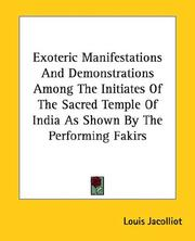 Cover of: Exoteric Manifestations and Demonstrations Among the Initiates of the Sacred Temple of India As Shown by the Performing Fakirs | Louis Jacolliot