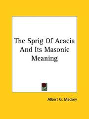 Cover of: The Sprig Of Acacia And Its Masonic Meaning | Albert Gallatin Mackey