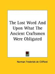 Cover of: The Lost Word and upon What the Ancient Craftsmen Were Obligated | Norman Frederick De Clifford