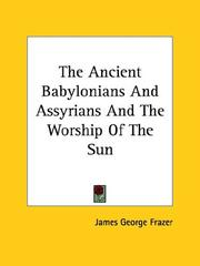 Cover of: The Ancient Babylonians And Assyrians And The Worship Of The Sun