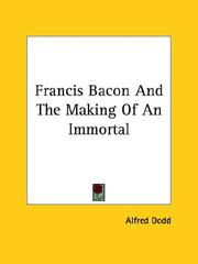 Cover of: Francis Bacon and the Making of an Immortal