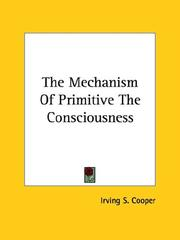Cover of: The Mechanism of Primitive the Consciousness | Irving S. Cooper