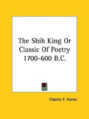 Cover of: The Shih King or Classic of Poetry 1700-600 B.c. | Charles F. Horne