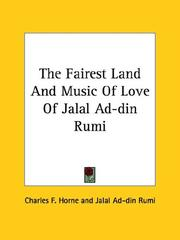 Cover of: The Fairest Land and Music of Love of Jalal Ad-din Rumi