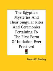 Cover of: The Egyptian Mysteries and Their Singular Rites and Ceremonies Pertaining to the First Form of Initiation Ever Practiced | Moses W. Redding