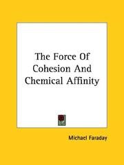 Cover of: The Force of Cohesion and Chemical Affinity