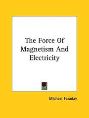 Cover of: The Force of Magnetism and Electricity