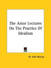 Cover of: The Astor Lectures on the Practice of Idealism | W. John Murray