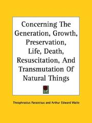 Cover of: Concerning The Generation, Growth, Preservation, Life, Death, Resuscitation, And Transmutation Of Natural Things