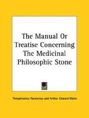 Cover of: The Manual Or Treatise Concerning The Medicinal Philosophic Stone