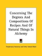 Cover of: Concerning The Degrees And Compositions Of Recipes And Of Natural Things In Alchemy