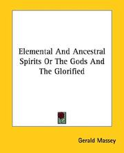 Cover of: Elemental and Ancestral Spirits or the Gods and the Glorified | Gerald Massey