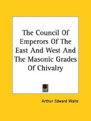 Cover of: The Council Of Emperors Of The East And West And The Masonic Grades Of Chivalry