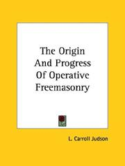 Cover of: The Origin and Progress of Operative Freemasonry