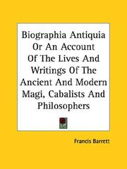 Cover of: Biographia Antiquia or an Account of the Lives and Writings of the Ancient and Modern Magi, Cabalists and Philosophers | Francis Barrett