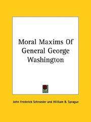 Cover of: Moral Maxims of General George Washington | John Frederick Schroeder