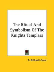 Cover of: The Ritual And Symbolism Of The Knights Templars | A. Bothwell-Gosse