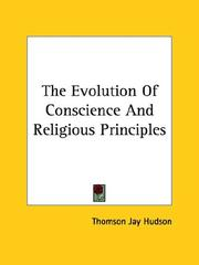 Cover of: The Evolution of Conscience and Religious Principles | Thomson Jay Hudson