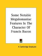 Cover of: Some Notable Megalomaniac Features in the Character of Francis Bacon | Cambridge Graduate