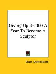 Cover of: Giving Up $5,000 a Year to Become a Sculptor | Orison Swett Marden