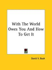 Cover of: With The World Owes You And How To Get It | David V. Bush