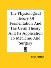 Cover of: The Physiological Theory of Fermentation and the Germ Theory and Its Application to Medicine and Surgery