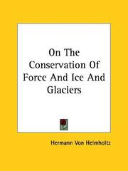 Cover of: On the Conservation of Force and Ice and Glaciers