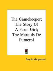 Cover of: The Gamekeeper; The Story Of A Farm Girl; The Marquis De Fumerol