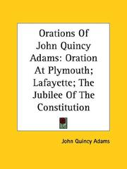 Cover of: Orations of John Quincy Adams: Oration at Plymouth; Lafayette; the Jubilee of the Constitution