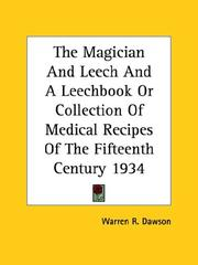 Cover of: The Magician And Leech And A Leechbook Or Collection Of Medical Recipes Of The Fifteenth Century 1934 | Warren R. Dawson