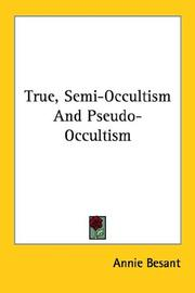 Cover of: True, Semi-Occultism And Pseudo-Occultism | Annie Wood Besant