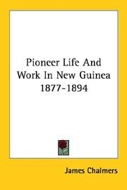 Cover of: Pioneer Life And Work In New Guinea 1877-1894 | James Chalmers